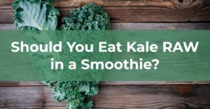 Can You Eat Kale Raw in a Smoothie? Here's Why and How You Should Cook Kale Before Putting It In a Smoothie